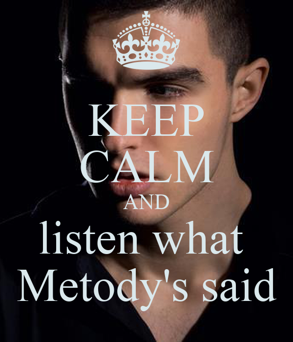 KEEP CALM AND listen what  Metody's said