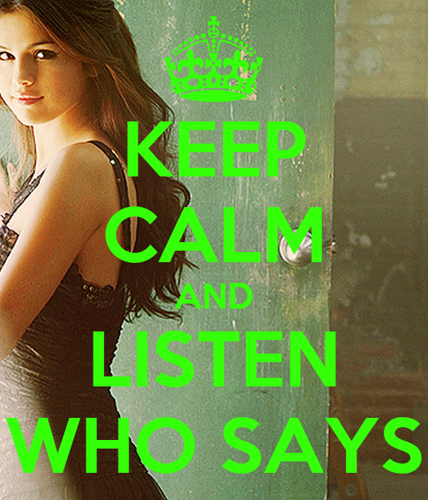 KEEP CALM AND LISTEN WHO SAYS