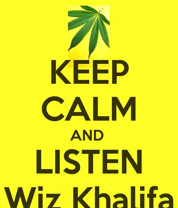 KEEP CALM AND  LISTEN Wiz Khalifa