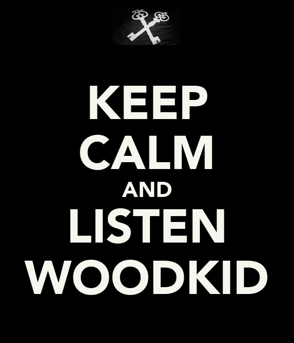 KEEP CALM AND LISTEN WOODKID