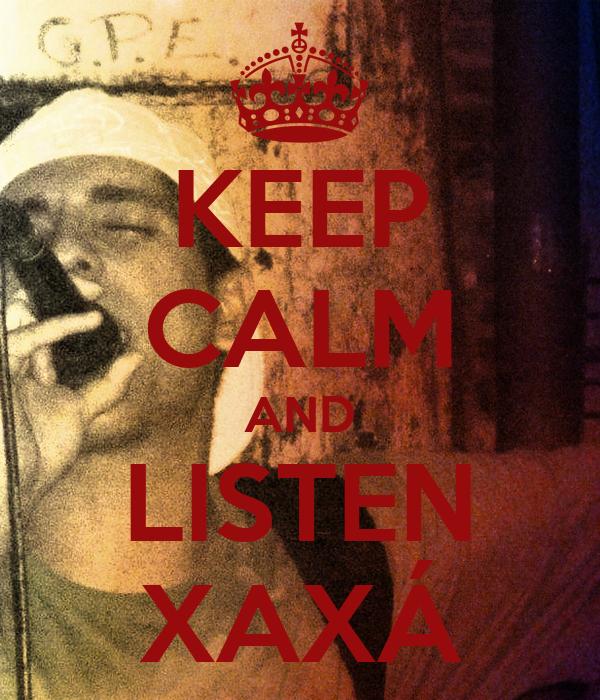 KEEP CALM AND LISTEN XAXÁ