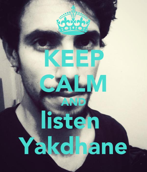 KEEP CALM AND listen  Yakdhane