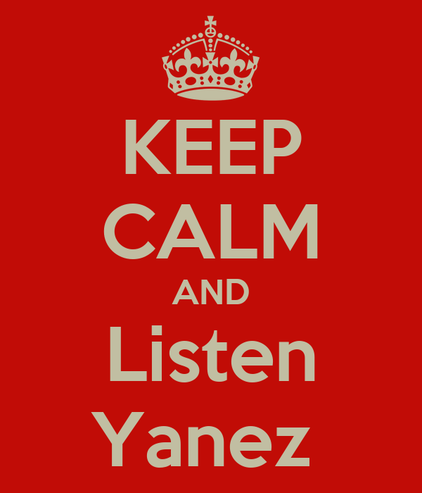 KEEP CALM AND Listen Yanez