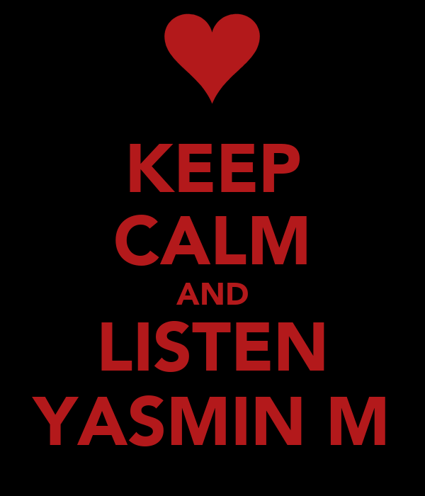 KEEP CALM AND LISTEN YASMIN M