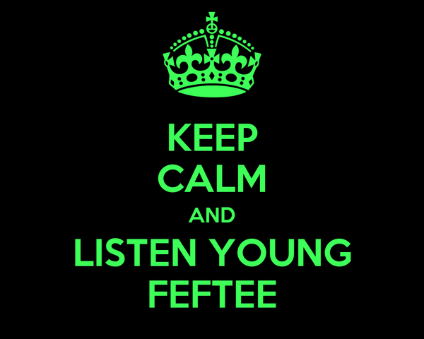 KEEP CALM AND LISTEN YOUNG FEFTEE