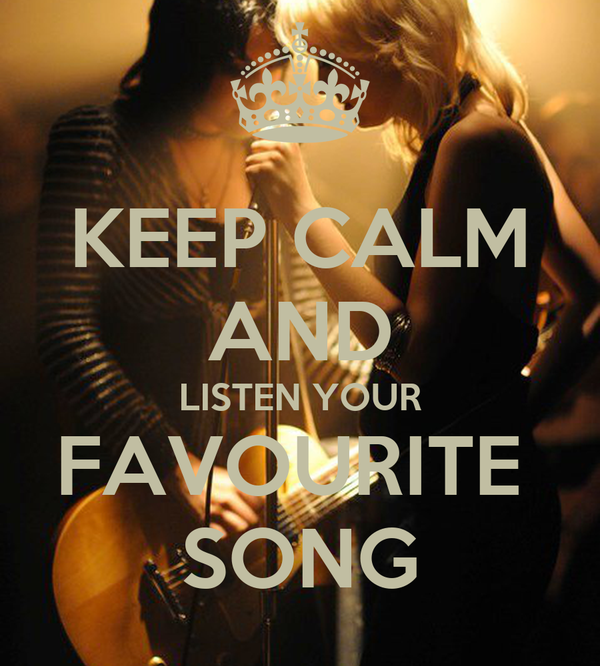 KEEP CALM AND LISTEN YOUR FAVOURITE  SONG