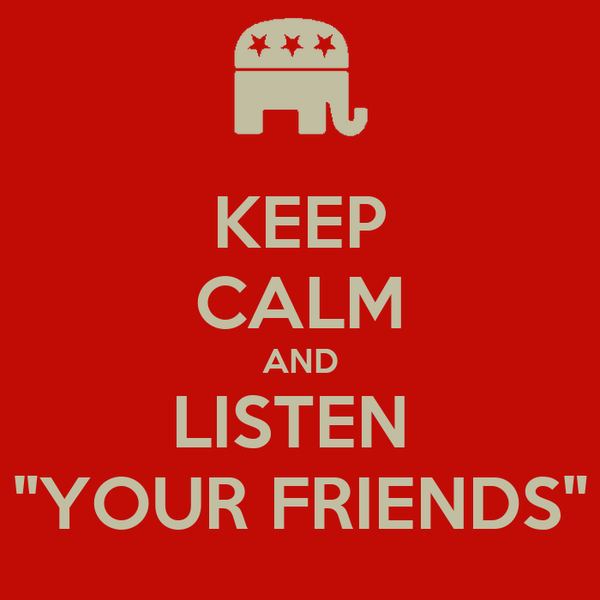 """KEEP CALM AND LISTEN  """"YOUR FRIENDS"""""""