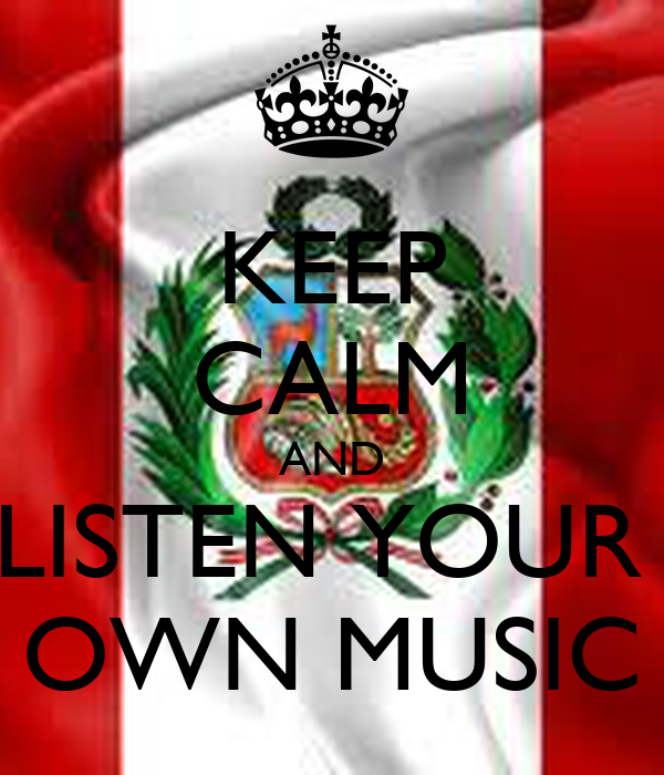 KEEP CALM AND LISTEN YOUR  OWN MUSIC