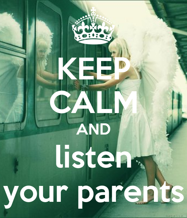 KEEP CALM AND listen your parents