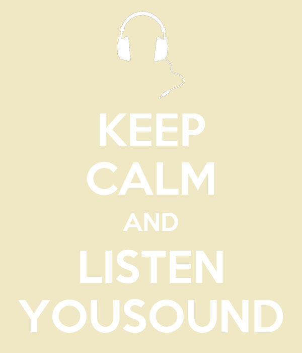 KEEP CALM AND LISTEN YOUSOUND