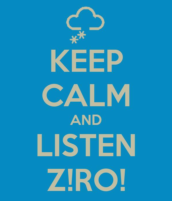 KEEP CALM AND LISTEN Z!RO!