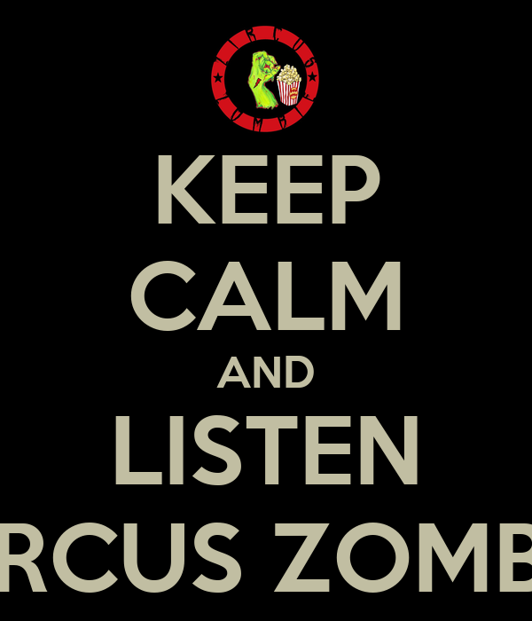 KEEP CALM AND LISTEN ZIRCUS ZOMBIE
