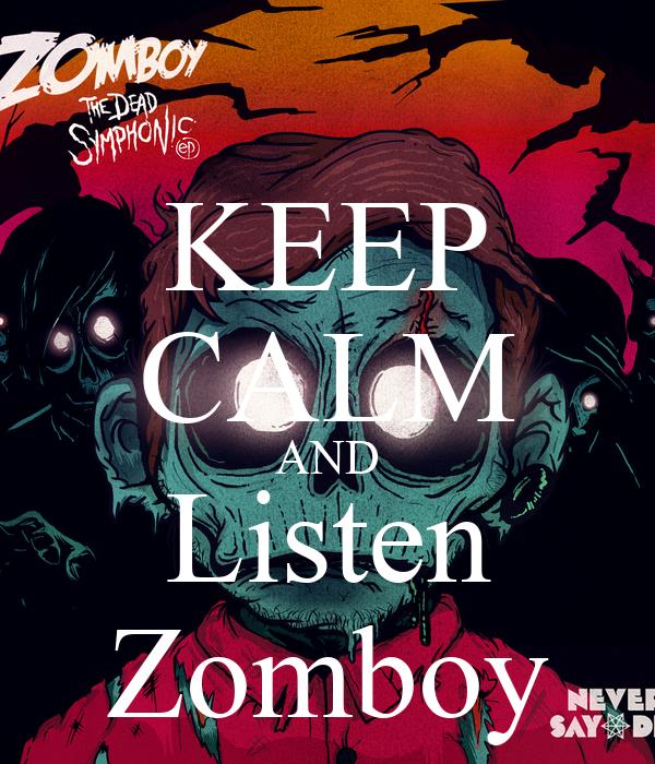 KEEP CALM AND Listen Zomboy