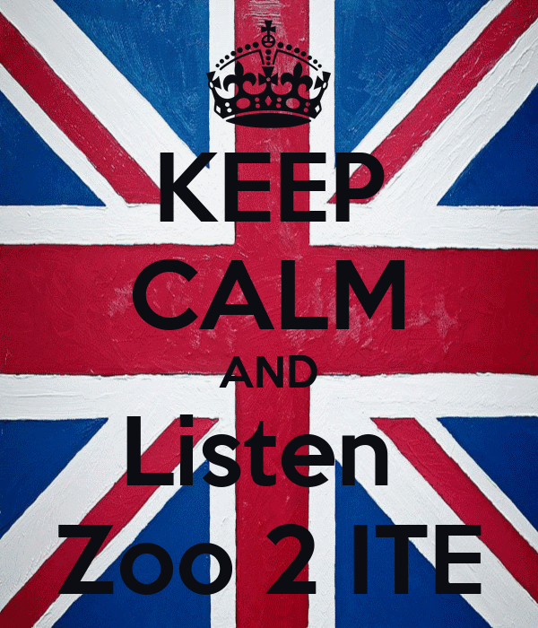 KEEP CALM AND Listen  Zoo 2 ITE