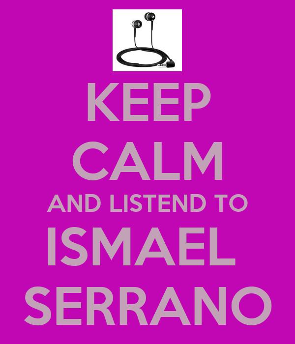 KEEP CALM AND LISTEND TO ISMAEL  SERRANO