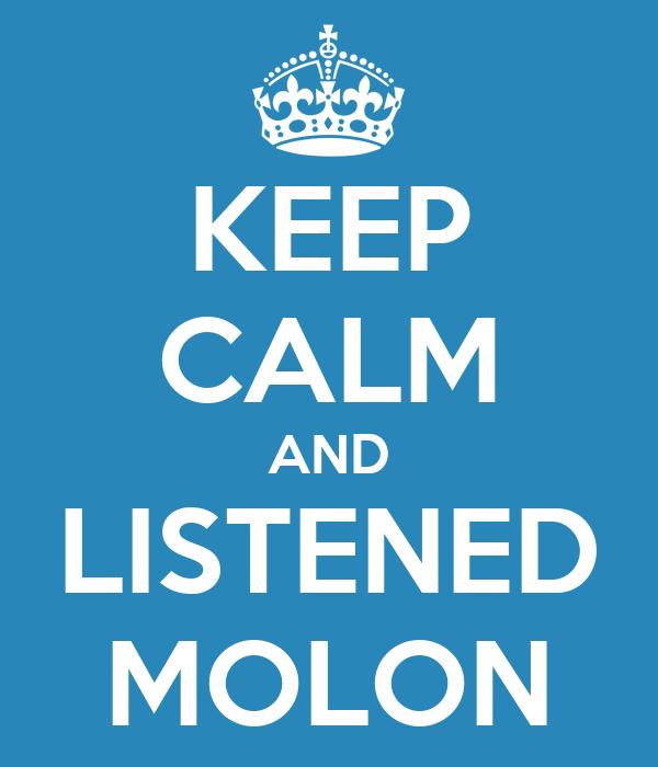 KEEP CALM AND LISTENED MOLON