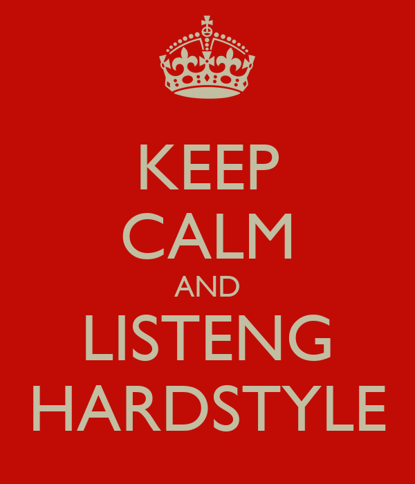 KEEP CALM AND LISTENG HARDSTYLE