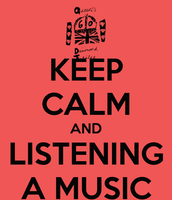 KEEP CALM AND LISTENING A MUSIC