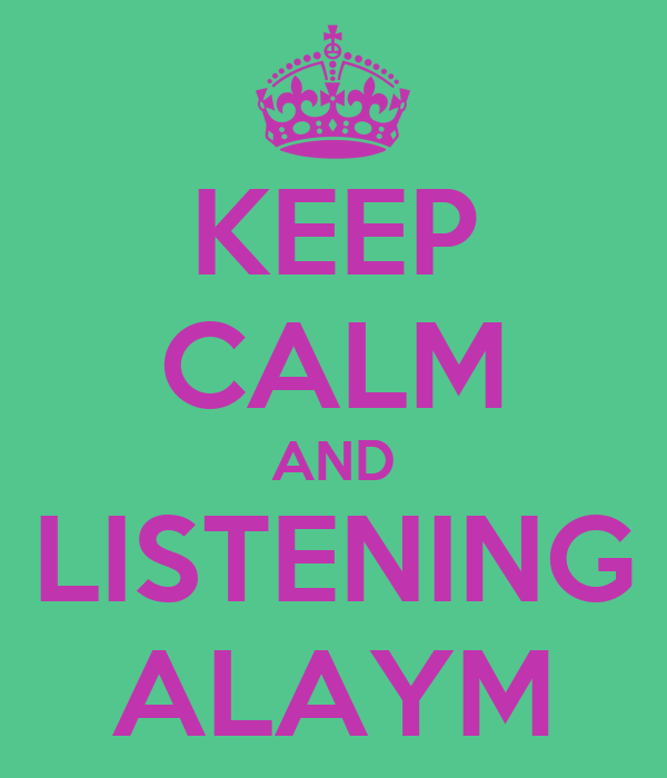 KEEP CALM AND LISTENING ALAYM