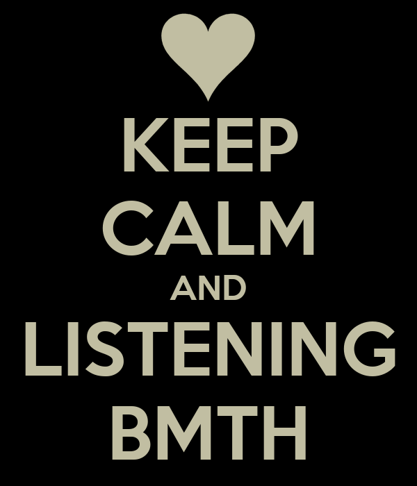 KEEP CALM AND LISTENING BMTH