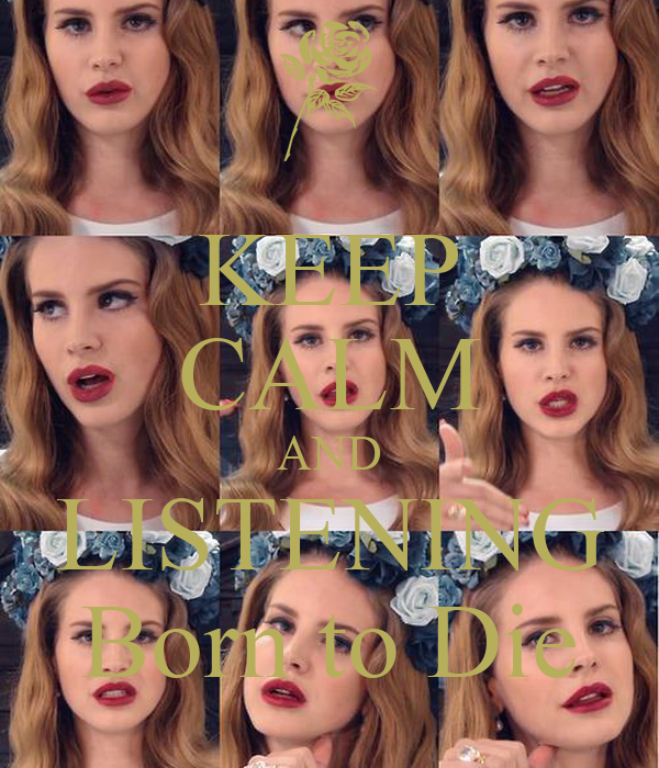 KEEP CALM AND LISTENING Born to Die