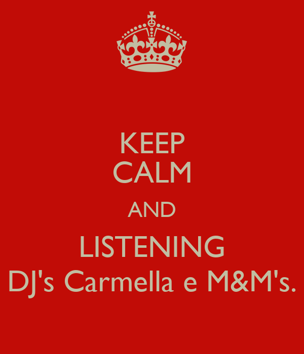 KEEP CALM AND LISTENING DJ's Carmella e M&M's.