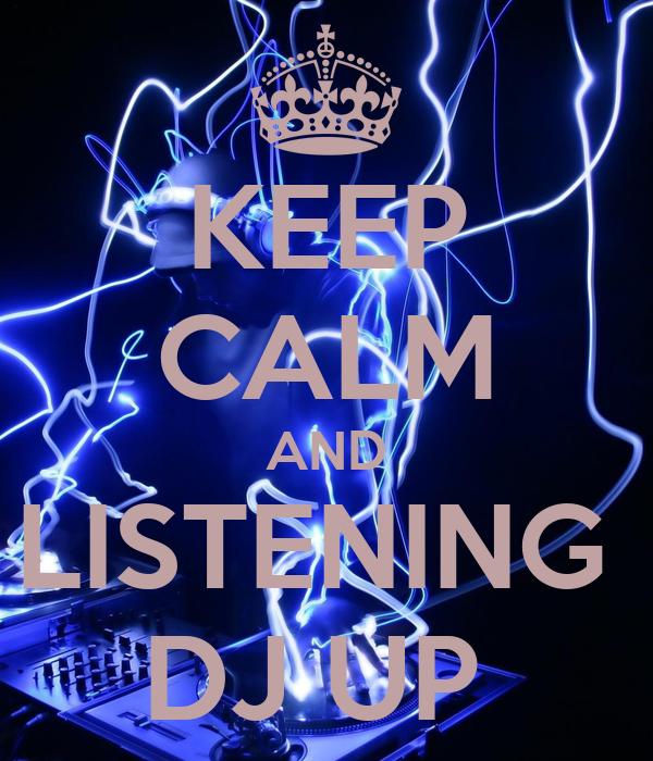 KEEP CALM AND LISTENING  DJ UP