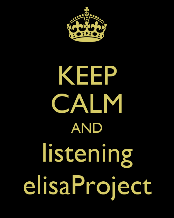 KEEP CALM AND listening elisaProject