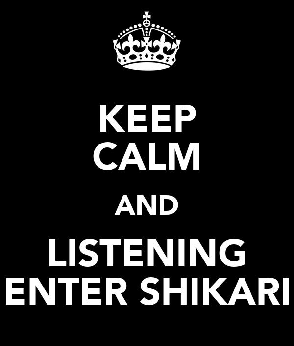 KEEP CALM AND LISTENING ENTER SHIKARI
