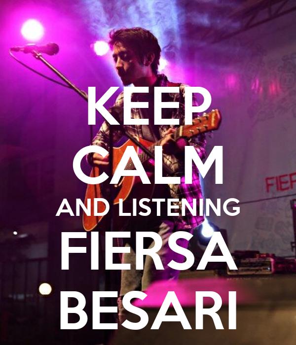 KEEP CALM AND LISTENING FIERSA BESARI