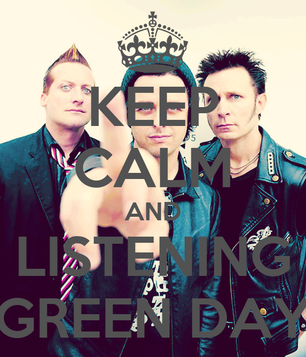 KEEP CALM AND LISTENING GREEN DAY