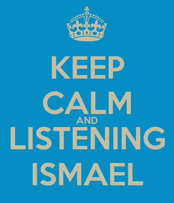 KEEP CALM AND LISTENING ISMAEL