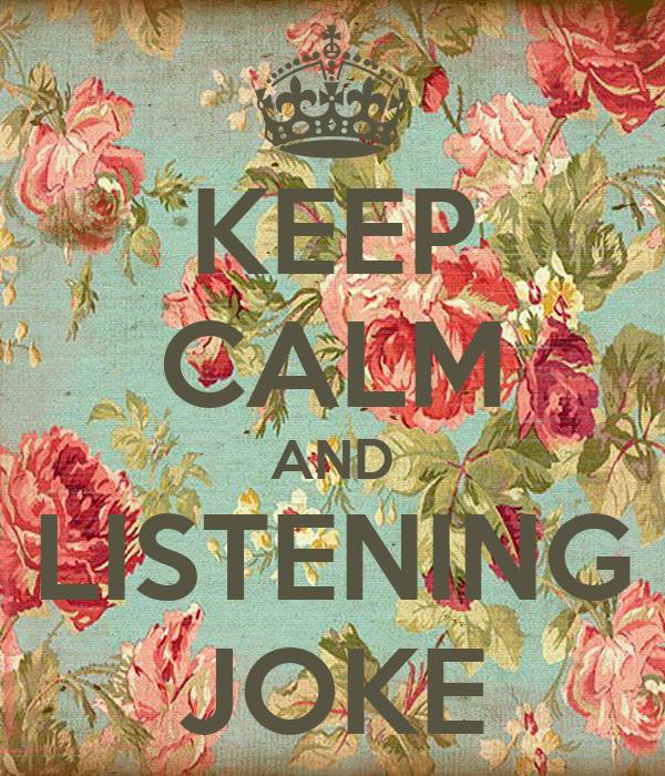 KEEP CALM AND LISTENING JOKE