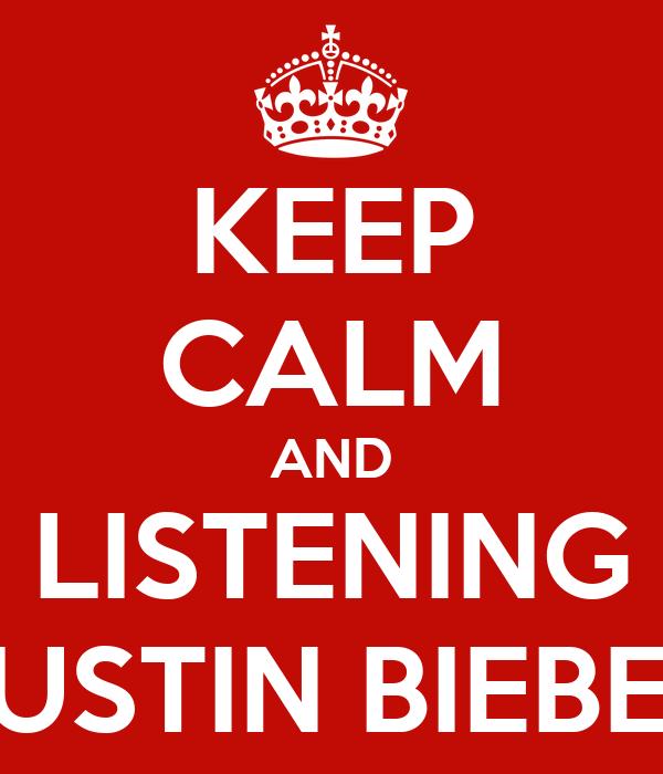 KEEP CALM AND LISTENING JUSTIN BIEBER