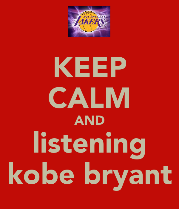 KEEP CALM AND listening kobe bryant