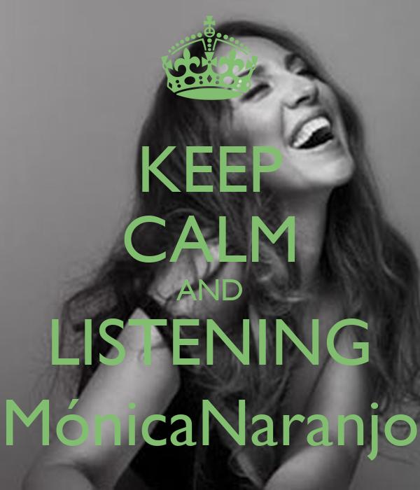 KEEP CALM AND LISTENING MónicaNaranjo