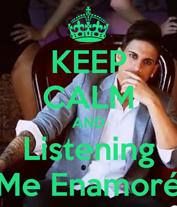 KEEP CALM AND Listening Me Enamoré