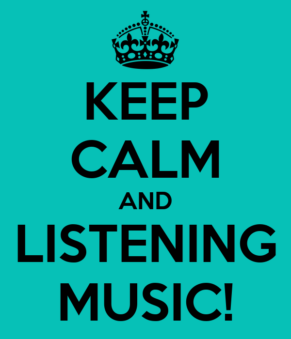 KEEP CALM AND LISTENING MUSIC!