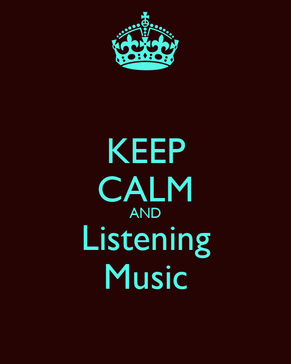 KEEP CALM AND Listening Music