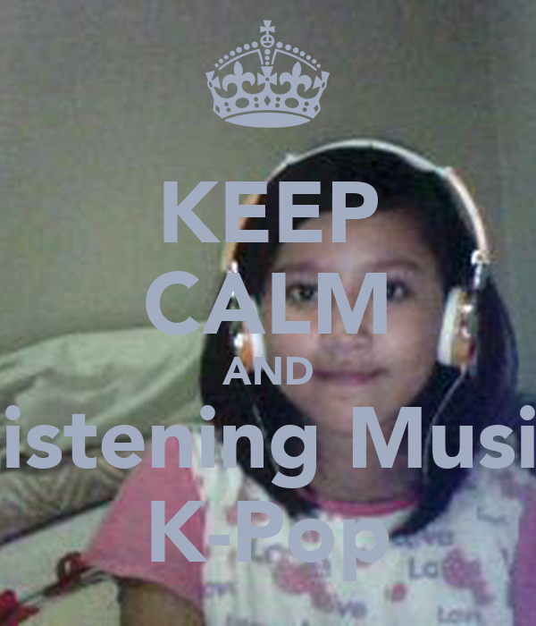 KEEP CALM AND Listening Music K-Pop
