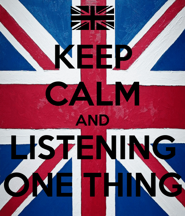 KEEP CALM AND LISTENING ONE THING