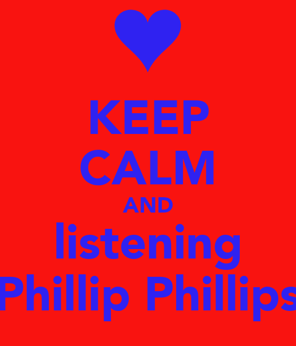 KEEP CALM AND listening Phillip Phillips