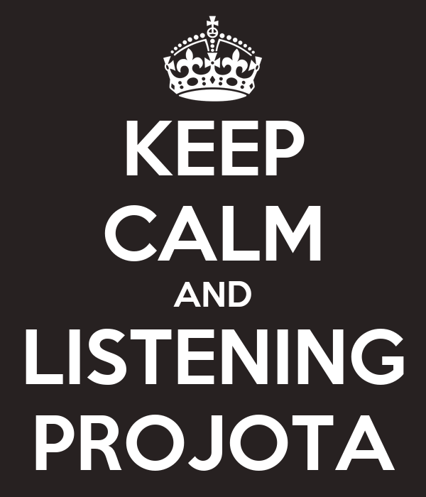 KEEP CALM AND LISTENING PROJOTA