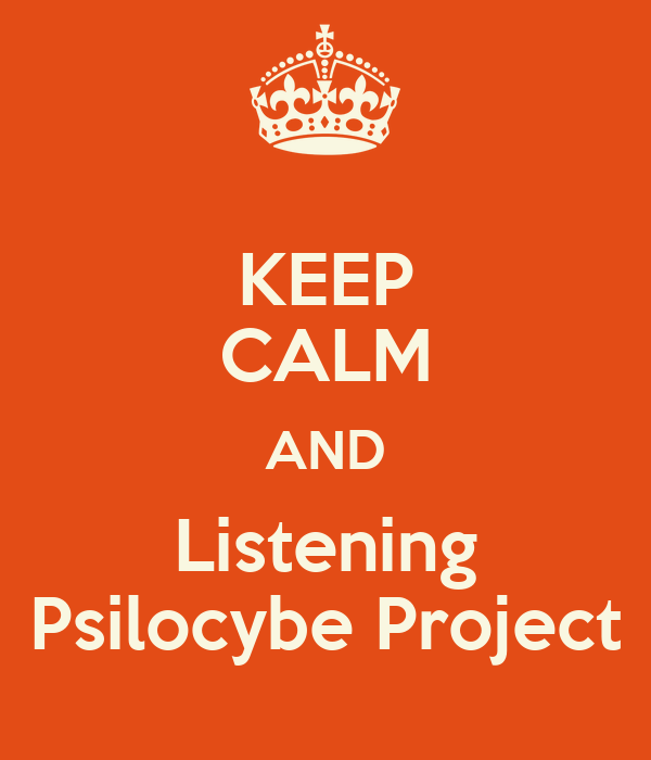 KEEP CALM AND Listening Psilocybe Project