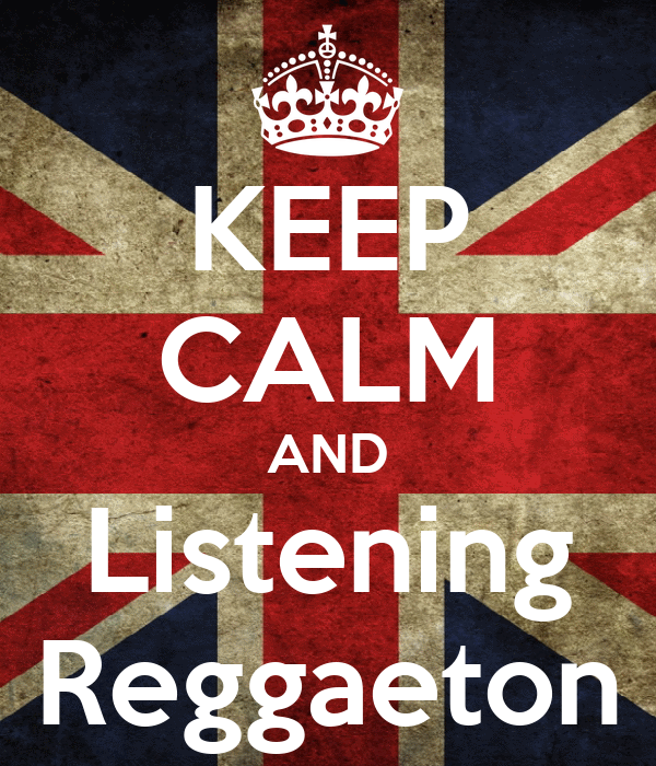 KEEP CALM AND Listening Reggaeton