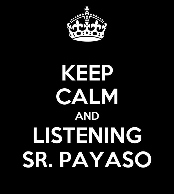 KEEP CALM AND LISTENING SR. PAYASO