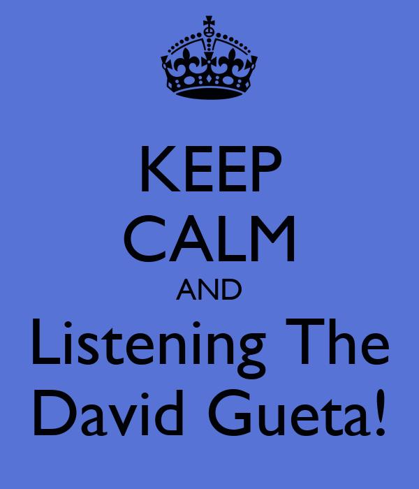 KEEP CALM AND Listening The David Gueta!