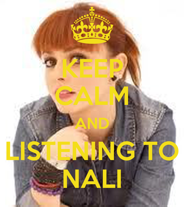 KEEP CALM AND LISTENING TO NALI