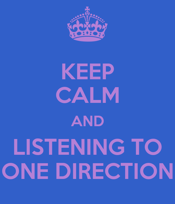 KEEP CALM AND LISTENING TO ONE DIRECTION