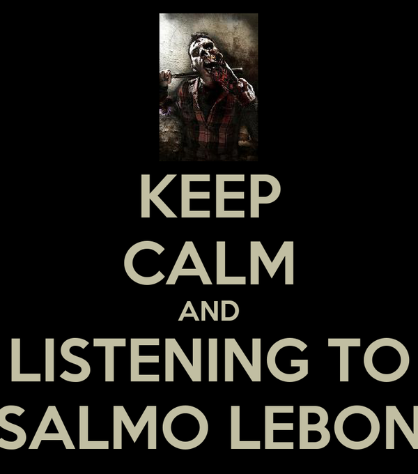 KEEP CALM AND LISTENING TO SALMO LEBON